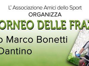 Agosto/settembre 2018 / 36° Torneo delle Frazioni – Trofeo Marco Bonetti – Ciao Dantino